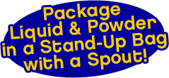 Package Liquid & Powder in a Stand-Up Bag with a Spout!